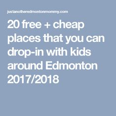 20 free + cheap places that you can drop-in with kids around Edmonton 2017/2018