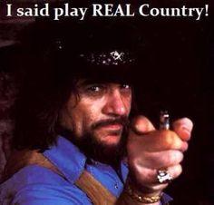 Waylon Jennings: Play real country music...