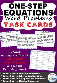 ONE-STEP EQUATIONS Word Problems - TASK CARDS   Have your students apply their understanding of ONE-STEP EQUATIONS with these TASK CARDS activities. Topics included: ✔ Solve & Write Addition Equations ✔ Solve & Write Subtraction Equations ✔ Solve & Write Multiplication Equations ✔ Solve & Write Division Equations Students can use these activities with a partner, as a warm-up , as classwork, homework, in math centers or group work. Common Core 6EE5, 6EE7, 6EE9, MP3
