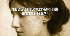 """""""The eyes of others our prisons; their thoughts our cages."""" - Virginia Woolf #quote #lifehack #virginiawoolf"""