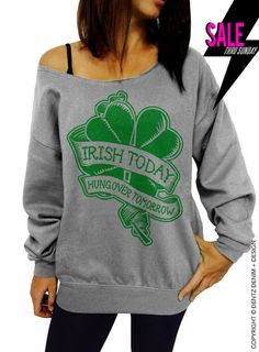 "Use coupon code ""pinterest"" Irish Today Hungover Tomorrow - St. Patricks Day Sweater - Gray Slouchy Oversized Sweatshirt by DentzDenim"