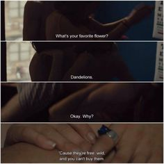 -What's your favorite flower ? -Dandelions. -Okay.Why ? -'Cause they're free,wild,and you can't buy them.