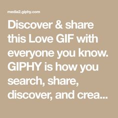Discover   share this Love GIF with everyone you know. GIPHY is how you  search 3ce220fda