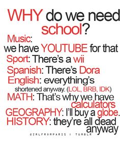 Everything makes sense now. School is pointless. HAHA...so true!