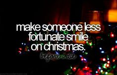350. Make someone less fortunate smile on christmas #bucketlistideas #bucketlists #girlybucketlistideas