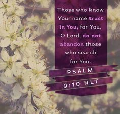 Those who know Your name trust in You, for You, O Lord, do not abandon those who search for You. Great Bible Verses, Favorite Bible Verses, Bible Verses Quotes, Encouragement Quotes, Faith Quotes, Words Quotes, Bible Scriptures, Sayings, Psalm 9 10