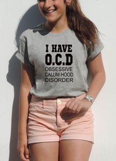 CALUM HOOD shirt I have OCD funny 5sos 5 sos shirt 5 seconds of summer pop punk cool tee for teens obsessive disorder, lol ur not available