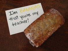 "Mini banana bread loaf with note that says ""I'm bananas that you're my teacher!""  First day of school teacher gift."