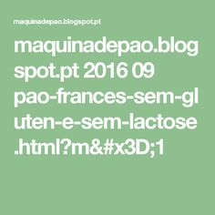 maquinadepao.blogspot.pt 2016 09 pao-frances-sem-gluten-e-sem-lactose.html?m=1