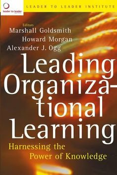 Leading Organizational Learning: Harnessing the Power of Knowledge (J-B US non-Franchise Leadership Book Book Publishing, Leadership, Ebooks, Knowledge, Author, Learning, Organizations, Bass, Business