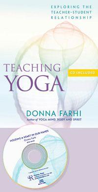 Teaching Yoga: Exploring the Teacher-Student Relationship (with bonus spoken-audio CD) by Donna Farhi