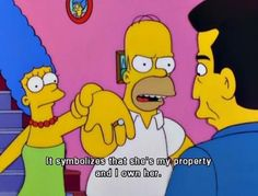 """Homer Simpson The Simpsons - """"It symbolizes that she's my property and I own her. The Simpsons, Meme Dos Simpsons, Simpsons Frases, Simpsons Quotes, Cartoon Quotes, Movie Quotes, Funny Quotes, Homer Simpson Quotes, Homer Quotes"""