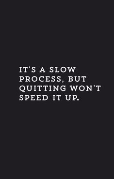 It's a slow process. But quitting won't speed it up! | #inspirationalquotes #motivationalquotes #girlboss Short Inspirational Quotes, Inspiring Quotes About Life, Great Quotes, Quotes To Live By, Super Quotes, Never Give Up Quotes, Cute Quotes About Happiness, Being Sick Quotes, Not Giving Up Quotes