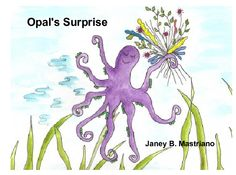 Opal's Surprise |  by Janey B. Mastriano
