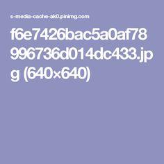 f6e7426bac5a0af78996736d014dc433.jpg (640×640)
