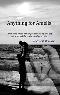 Anything For Amelia: A true story of the challenges endured by two gay men who had the desire to adopt a child. Best Authors, Adopting A Child, Fiction Novels, First Daughter, Environmental Science, Memoirs, Amelia, True Stories, The Fosters