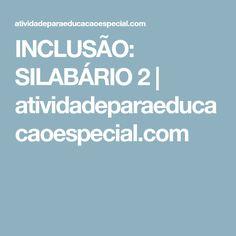 INCLUSÃO: SILABÁRIO 2   atividadeparaeducacaoespecial.com