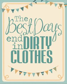 Free Printable: The Best Days End in Dirty Clothes #quote Louis A. Surace, DDS | #Lockport | #NY | www.drsurace.com