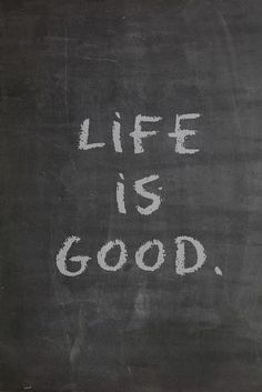 Life is Good Quote - A Sparkle of Genius