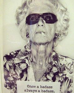 ill have to remember to take a pic like this when im an old bad ass lady
