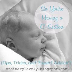"""Ordinary Lovely: So, You're Having a C-Section (Tips, Tricks, and """"Expert Advice"""")"""