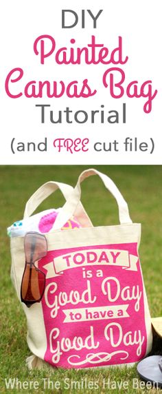DIY Painted Canvas Bag Tutorial & FREE 'Today is a Good Day to Have a Good Day' Cut File!