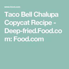 Taco Bell Chalupa Copycat Recipe - Deep-fried.Food.com: Food.com