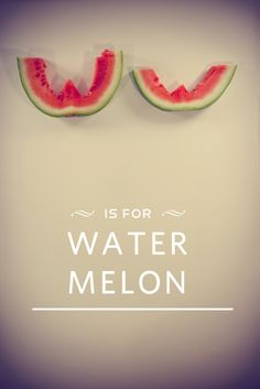 W is for Water Melon <3