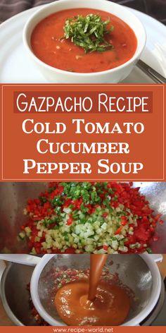 Gazpacho – Cold Tomato Cucumber Pepper Soup♨http://recipe-world.net/gazpacho-cold-tomato-cucumber-pepper-soup/?i=p
