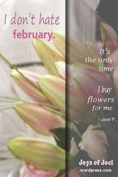 beautiful love poems joys of joel, the best flowers for valentines, february love quotes , flowers in february, why i love february