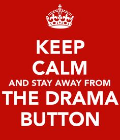 KEEP CALM AND STAY AWAY FROM THE DRAMA BUTTON - KEEP CALM AND CARRY ON Image Generator - brought to you by the Ministry of Information