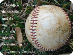 Quotes for Motivation and Inspiration from Tommy Lasorda - cute quote if i do a baseball theme room for Hud