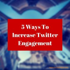 5 Ways To Increase Twitter Engagement