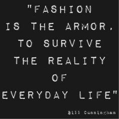 """""""Fashion is the armor to survive the reality of everyday life""""- Bill Cunningham. More wise words for a fashioniSTA."""