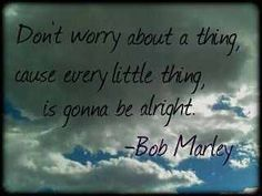 Don't worry about a thing