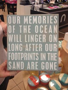 """Our memories of the ocean will linger on long after our footprints in the sand are gone""."