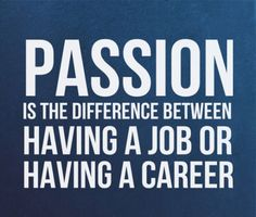 Passion is about making your advocation, your vocation!