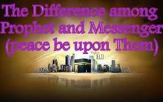 The Difference among Prophet and Messenger | A Complete Code of Life - Islam