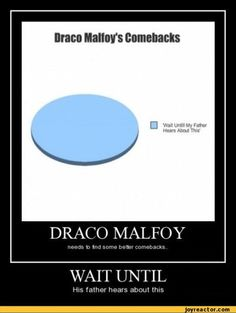 Draco malfoy hahahahahaa I cried I laughed so hard