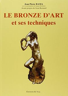 Le bronze d'art et ses techniques / Jean Pierre Rama ; avec la participation de Jacques Berthelot. Dourdan : Vial, 2003.  #novetatsbellesarts #setembre #CRAIUB
