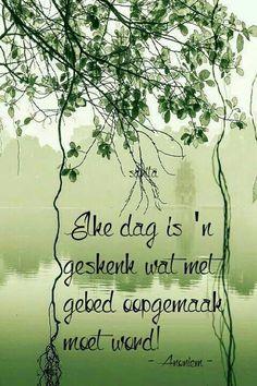 Elke dag is 'n geskenk wat met gebed oopgemaak moet word. #Afrikaans