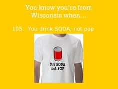 When I was a little kid, it was pop. Now it's soda. Out here, it's pop. I still call it soda.