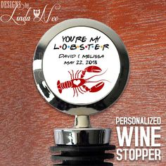 Personalized Youre my Lobster Wedding Date Wine Stopper, Friends TV Show Wedding Gift, Wedding Wine Gift, Wine Accessories, Wine Gift WSS3  ♥ ABOUT OUR WINE STOPPERS ♥ All designs are personally created by me and exclusive to DesignsbyLindaNee ♥♥♥♥♥ http://etsy.me/1O2ftEU ♥♥♥♥♥ and DesignsbyLindaNeeToo ♥ Each wine stopper is custom imprinted in our studio in Henniker, New Hampshire, using professional materials and processes ♥ Only top quality wine stoppers and sublimation inks...