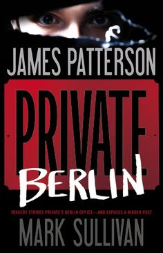 Private Berlin, by James Patterson and Mark Sullivan