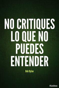 """No #Critiques lo que no puedes #Entender"". #BobDylan #FrasesCelebres #Critica @candidman"