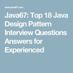 Java67: Top 18 Java Design Pattern Interview Questions Answers for Experienced