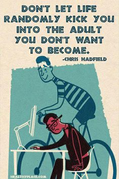 Positive quote: Don't let life randomly kick you into the adult you don't want to become.   www.HealthyPlace.com