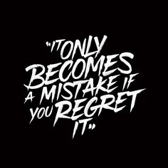 'It Only Becomes A Mistake If You Regret It' on Behance