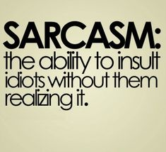 Sarcasm, A Spice of Life!!!