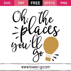 *** FREE SVG CUT FILE for Cricut, Silhouette and more *** Oh the place you'll go